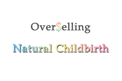 Overselling natural childbirth
